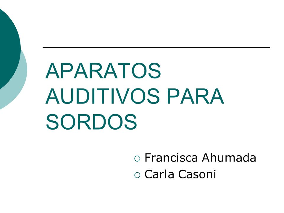 APARATOS AUDITIVOS PARA SORDOS Francisca Ahumada Carla Casoni