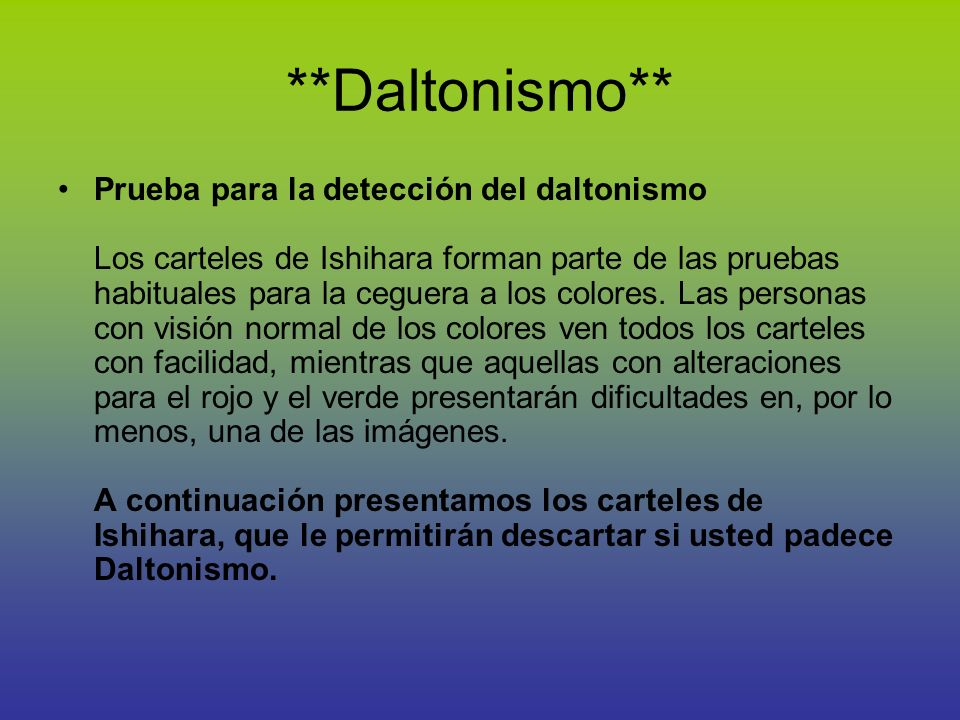 **Daltonismo** Prueba para la detección del daltonismo Los carteles de Ishihara forman parte de las pruebas habituales para la ceguera a los colores.