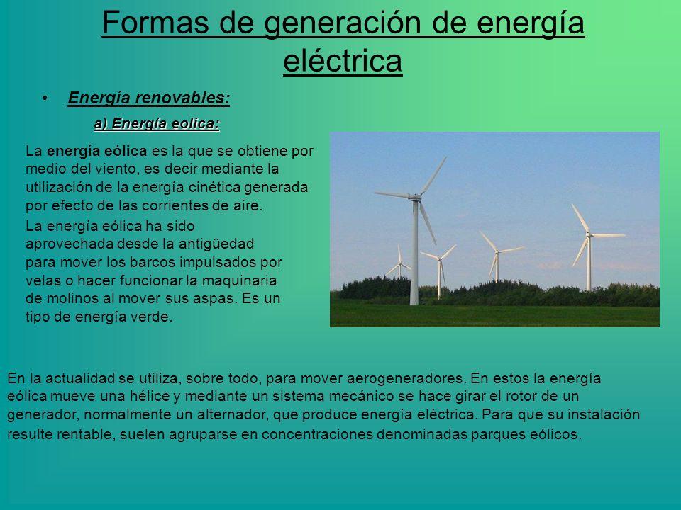 Formas de generación de energía eléctrica Energía renovables: a) Energía eolica: La energía eólica es la que se obtiene por medio del viento, es decir