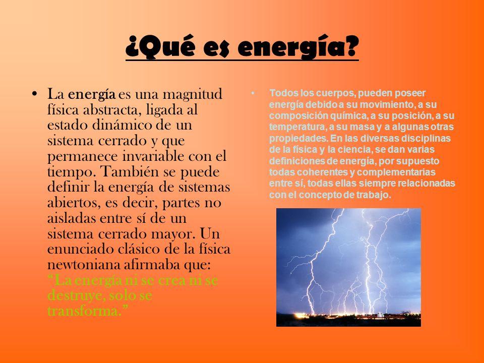¿Qué es energía? La energía es una magnitud física abstracta, ligada al estado dinámico de un sistema cerrado y que permanece invariable con el tiempo