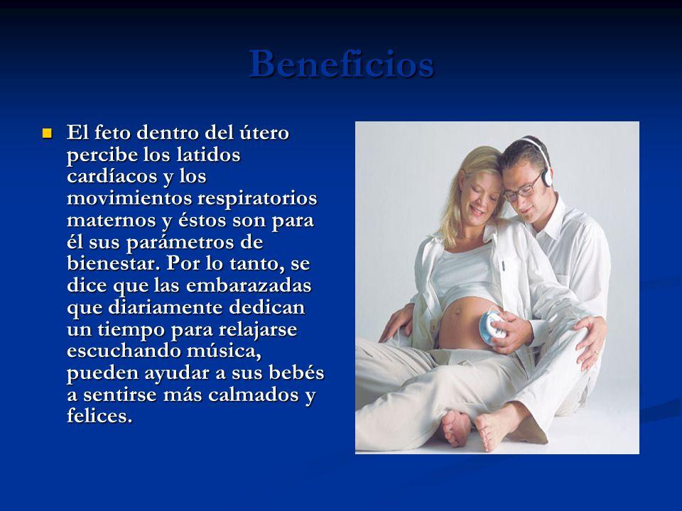 Beneficios El feto dentro del útero percibe los latidos cardíacos y los movimientos respiratorios maternos y éstos son para él sus parámetros de bienestar.