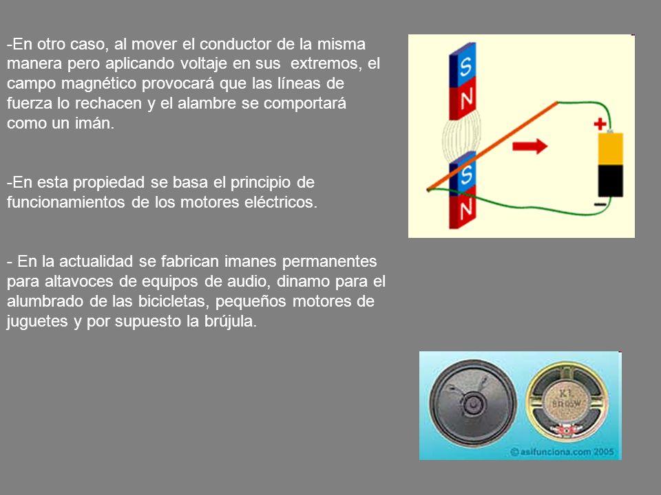 -En otro caso, al mover el conductor de la misma manera pero aplicando voltaje en sus extremos, el campo magnético provocará que las líneas de fuerza