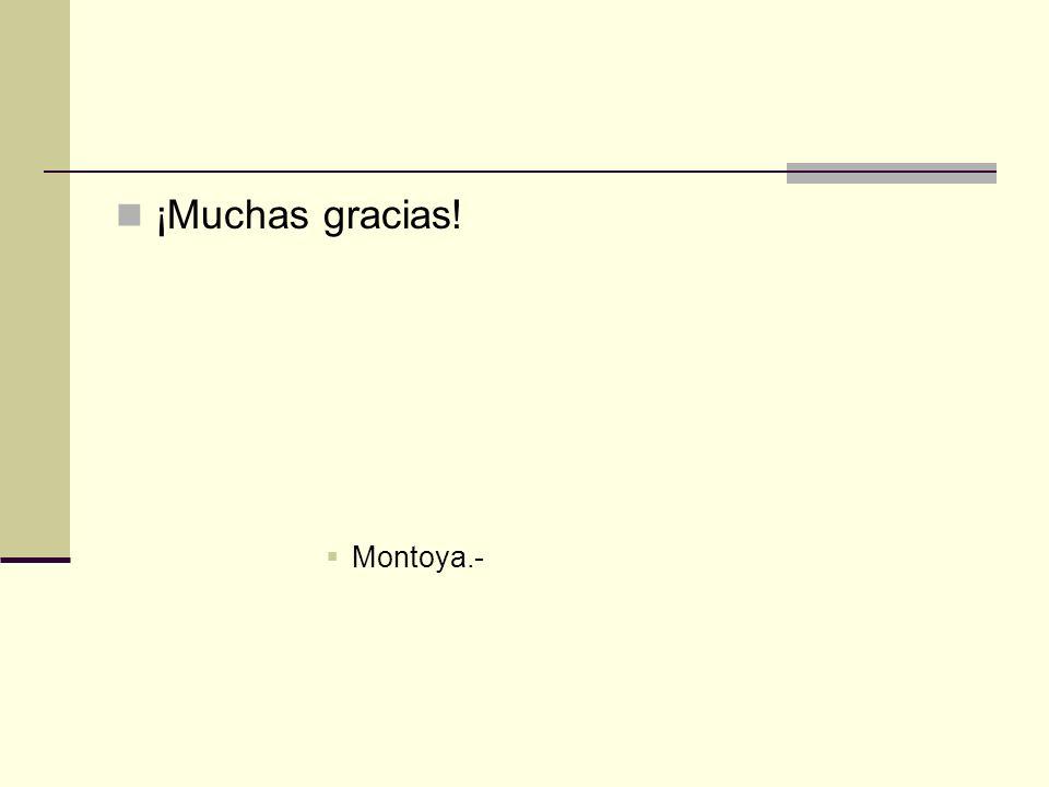 ¡Muchas gracias! Montoya.-