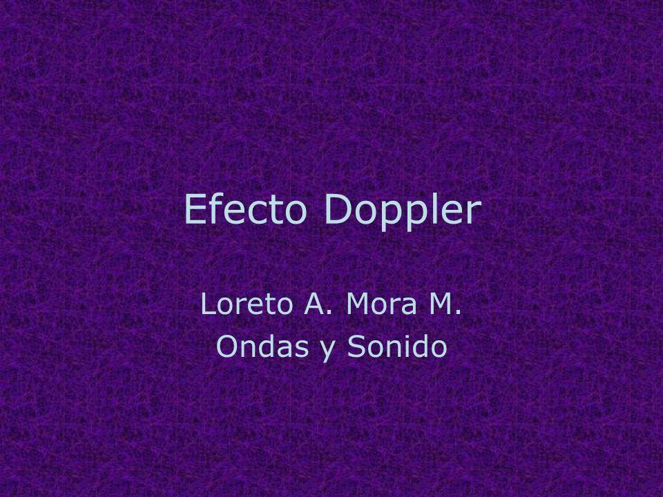 Efecto Doppler Loreto A. Mora M. Ondas y Sonido