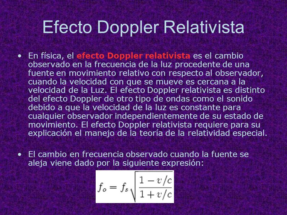 Efecto Doppler Relativista En física, el efecto Doppler relativista es el cambio observado en la frecuencia de la luz procedente de una fuente en movi