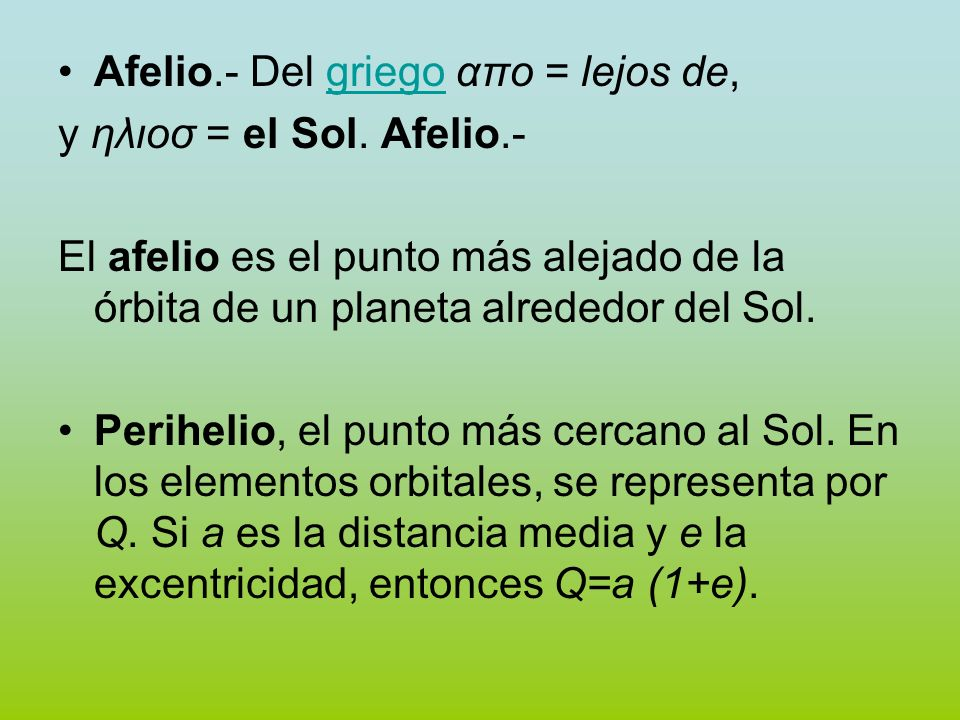 Afelio.- Del griego απο = lejos de,griego y ηλιοσ = el Sol. Afelio.- El afelio es el punto más alejado de la órbita de un planeta alrededor del Sol. P