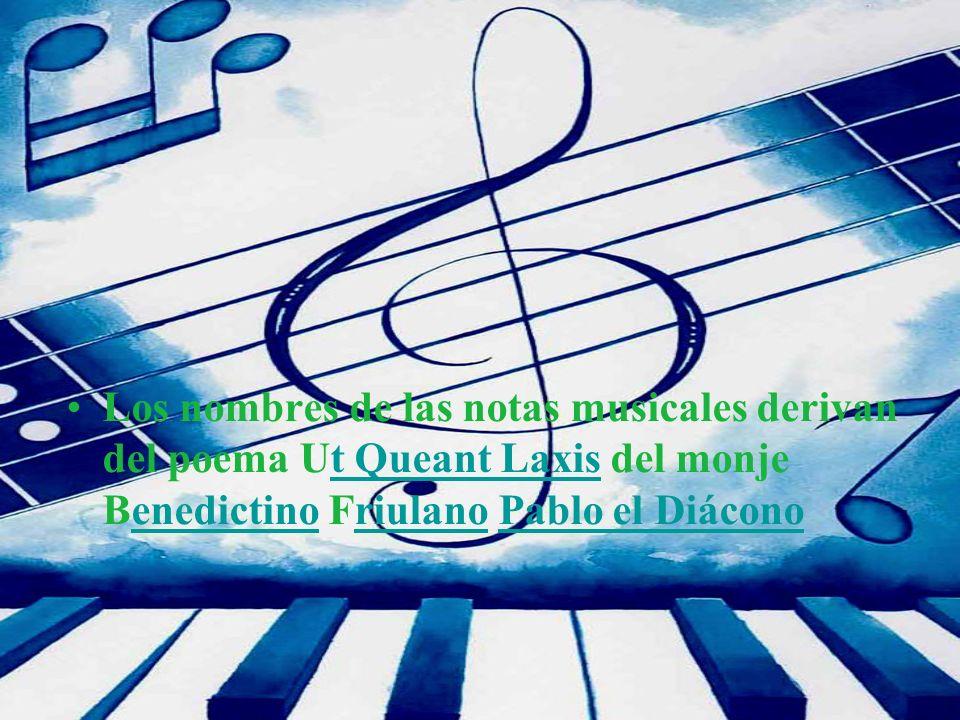Los nombres de las notas musicales derivan del poema Ut Queant Laxis del monje Benedictino Friulano Pablo el Diáconot Queant LaxisenedictinoriulanoPab