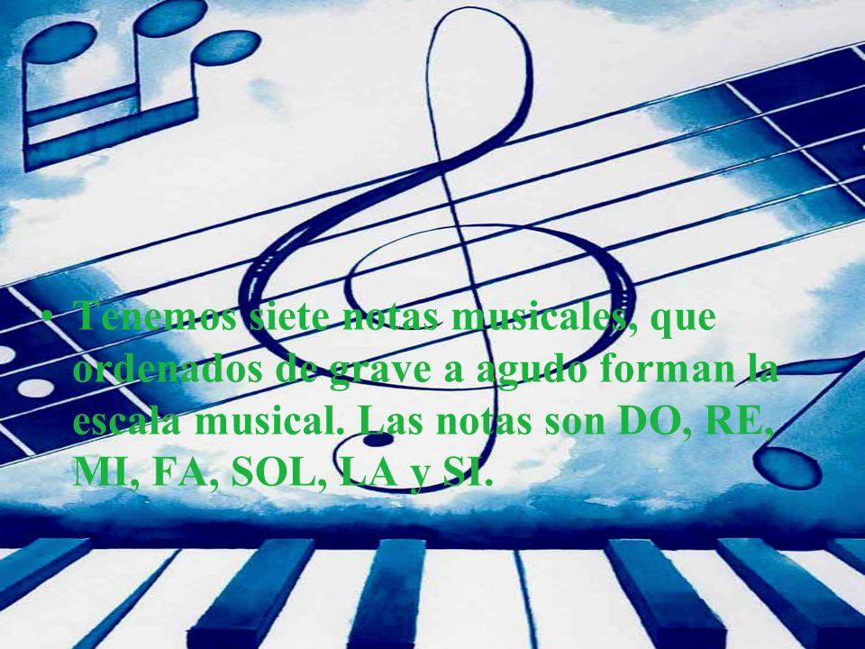 Tenemos siete notas musicales, que ordenados de grave a agudo forman la escala musical. Las notas son DO, RE, MI, FA, SOL, LA y SI.