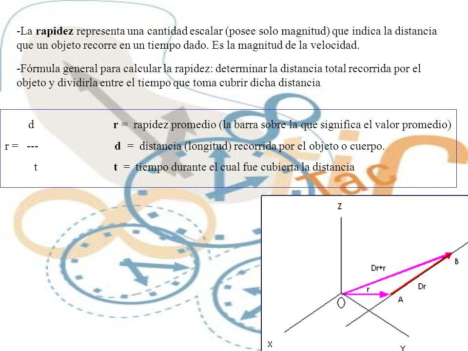 -La rapidez representa una cantidad escalar (posee solo magnitud) que indica la distancia que un objeto recorre en un tiempo dado. Es la magnitud de l