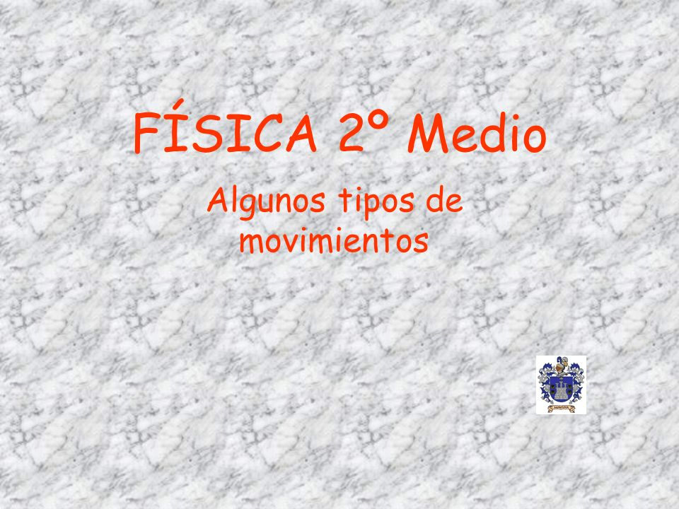 FÍSICA 2º Medio Algunos tipos de movimientos