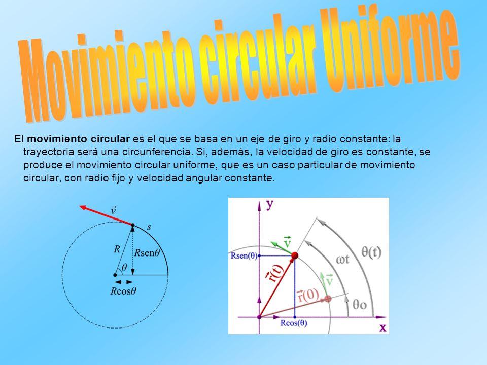 El movimiento circular es el que se basa en un eje de giro y radio constante: la trayectoria será una circunferencia. Si, además, la velocidad de giro