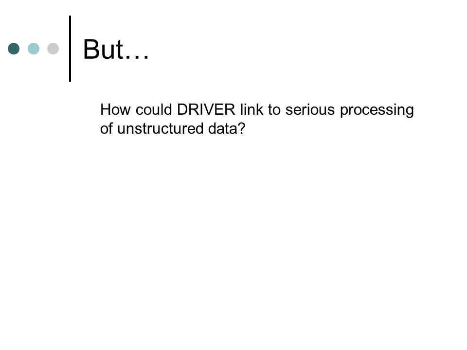 But… How could DRIVER link to serious processing of unstructured data