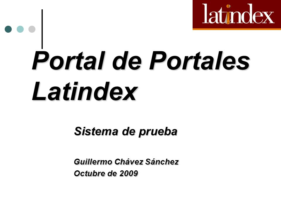 Portal de Portales Latindex Sistema de prueba Guillermo Chávez Sánchez Octubre de 2009