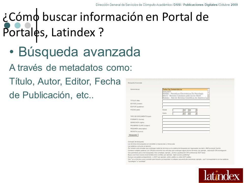 Dirección General de Servicios de Cómputo Académico / DSSI / Publicaciones Digitales//Octubre 2009 83 ¿Cómo buscar información en Portal de Portales, Latindex .