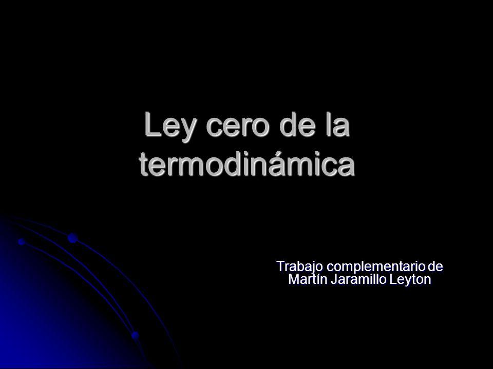Ley cero de la termodinámica Trabajo complementario de Martín Jaramillo Leyton
