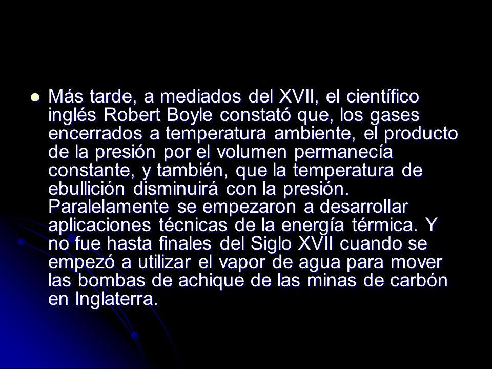 Más tarde, a mediados del XVII, el científico inglés Robert Boyle constató que, los gases encerrados a temperatura ambiente, el producto de la presión