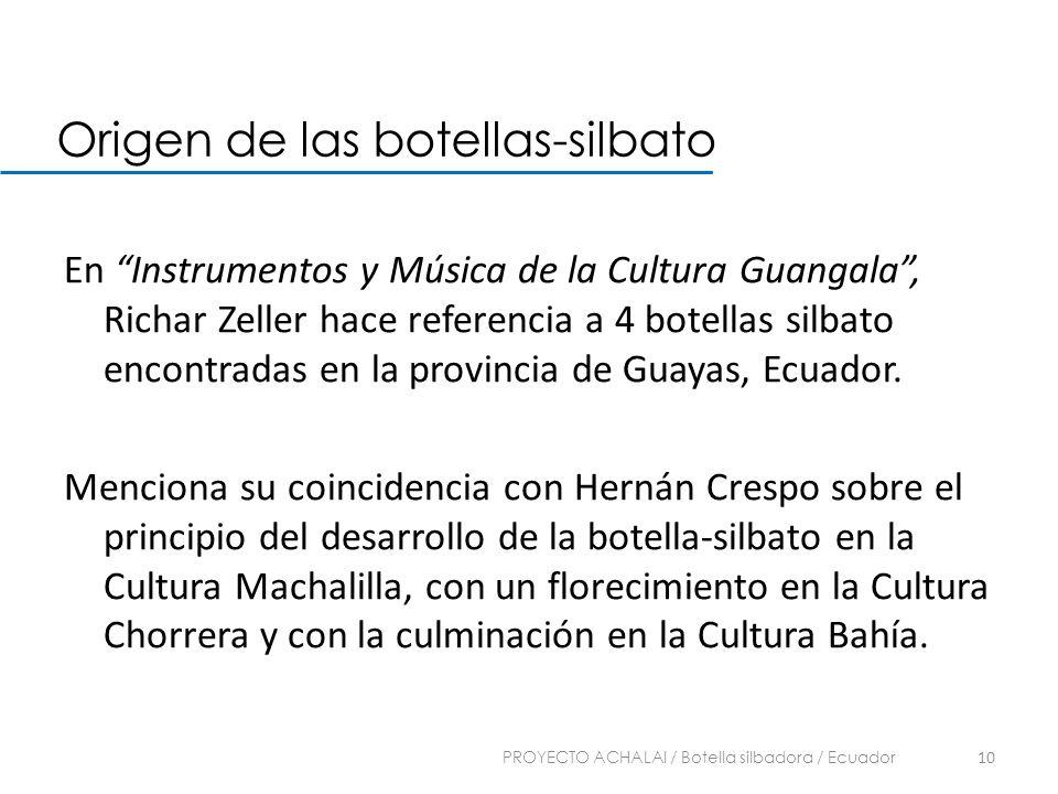 En Instrumentos y Música de la Cultura Guangala, Richar Zeller hace referencia a 4 botellas silbato encontradas en la provincia de Guayas, Ecuador. Me