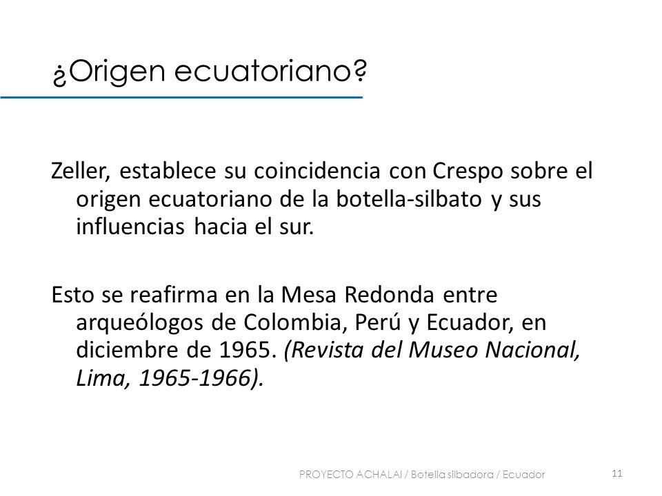 Zeller, establece su coincidencia con Crespo sobre el origen ecuatoriano de la botella-silbato y sus influencias hacia el sur. Esto se reafirma en la