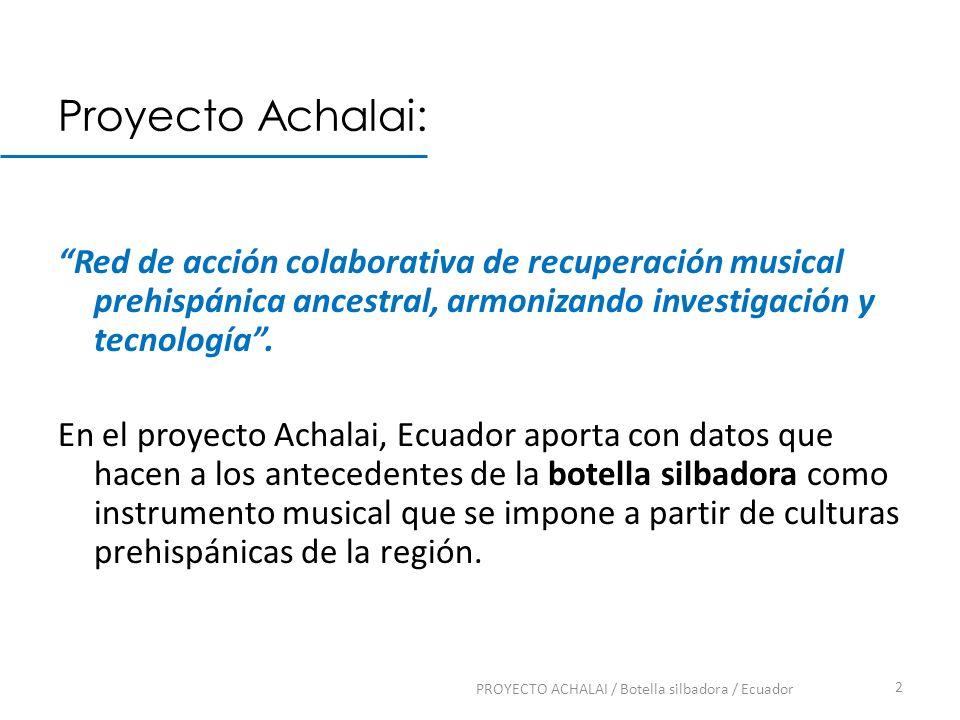 Proyecto Achalai: Red de acción colaborativa de recuperación musical prehispánica ancestral, armonizando investigación y tecnología. En el proyecto Ac