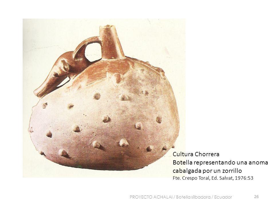 Cultura Chorrera Botella representando una anoma cabalgada por un zorrillo Fte. Crespo Toral, Ed. Salvat, 1976:53 26 PROYECTO ACHALAI / Botella silbad