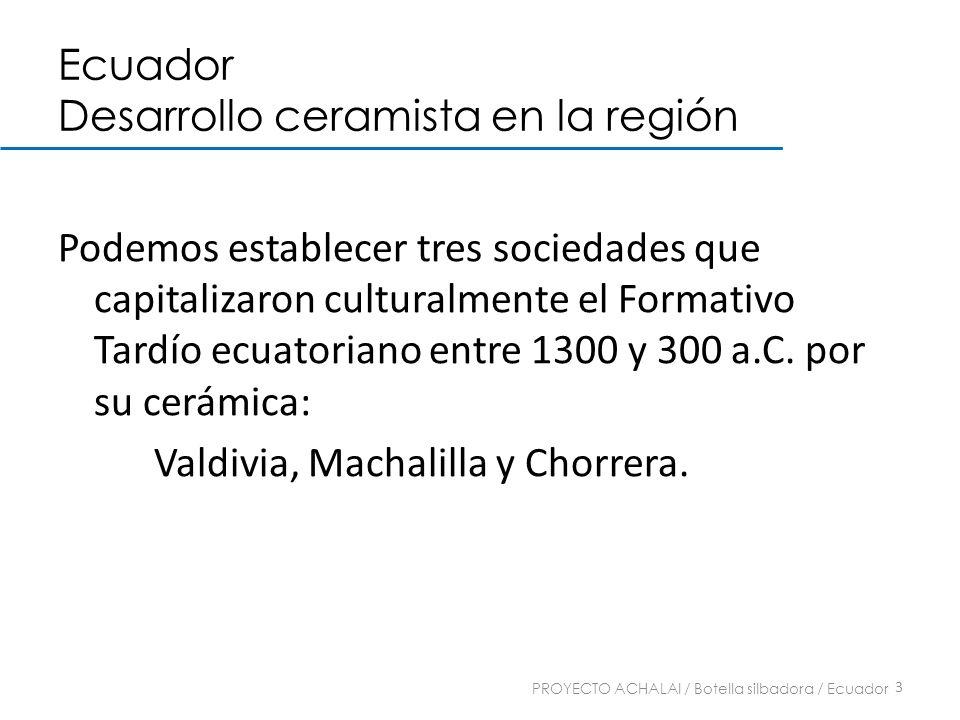 Ecuador Desarrollo ceramista en la región Podemos establecer tres sociedades que capitalizaron culturalmente el Formativo Tardío ecuatoriano entre 130