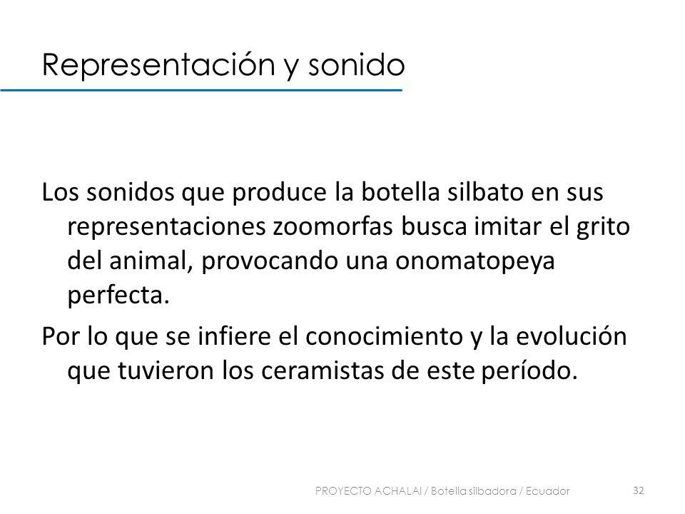 Representación y sonido Los sonidos que produce la botella silbato en sus representaciones zoomorfas busca imitar el grito del animal, provocando una
