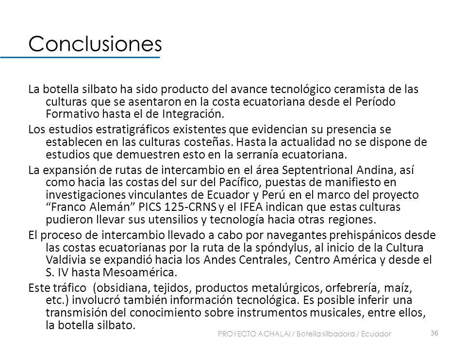 Conclusiones La botella silbato ha sido producto del avance tecnológico ceramista de las culturas que se asentaron en la costa ecuatoriana desde el Pe