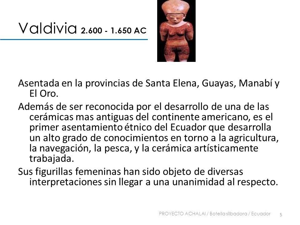 Valdivia 2.600 - 1.650 AC Asentada en la provincias de Santa Elena, Guayas, Manabí y El Oro. Además de ser reconocida por el desarrollo de una de las