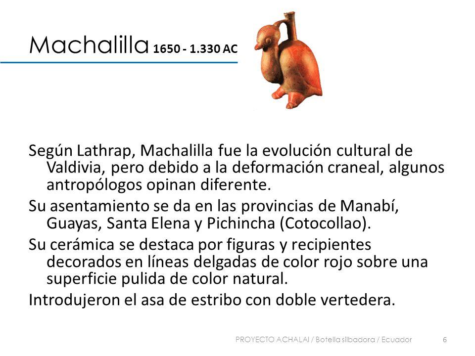 Machalilla 1650 - 1.330 AC Según Lathrap, Machalilla fue la evolución cultural de Valdivia, pero debido a la deformación craneal, algunos antropólogos