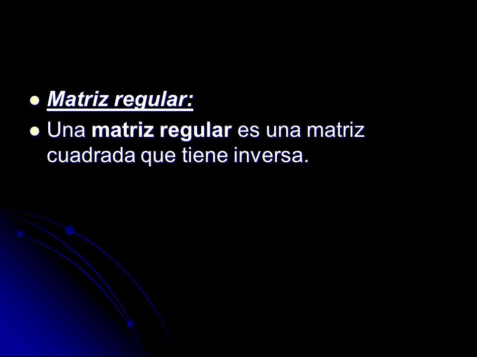 Matriz regular: Matriz regular: Una matriz regular es una matriz cuadrada que tiene inversa. Una matriz regular es una matriz cuadrada que tiene inver