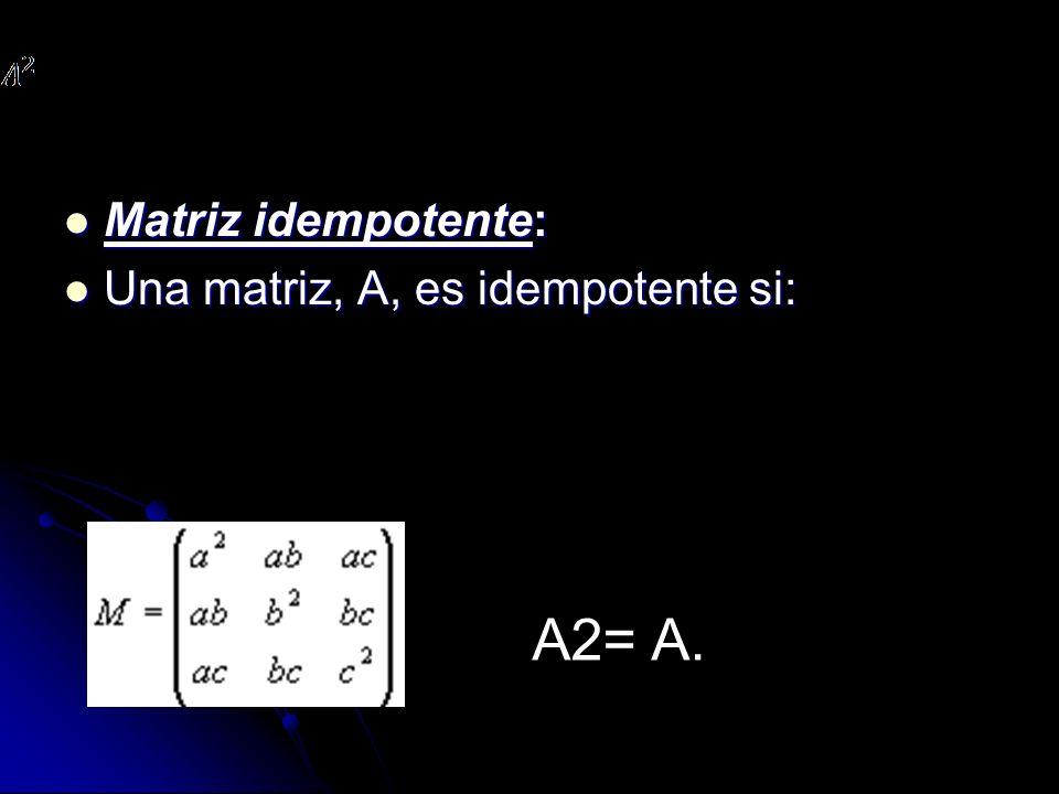 Matriz idempotente: Matriz idempotente: Una matriz, A, es idempotente si: Una matriz, A, es idempotente si: A2= A.