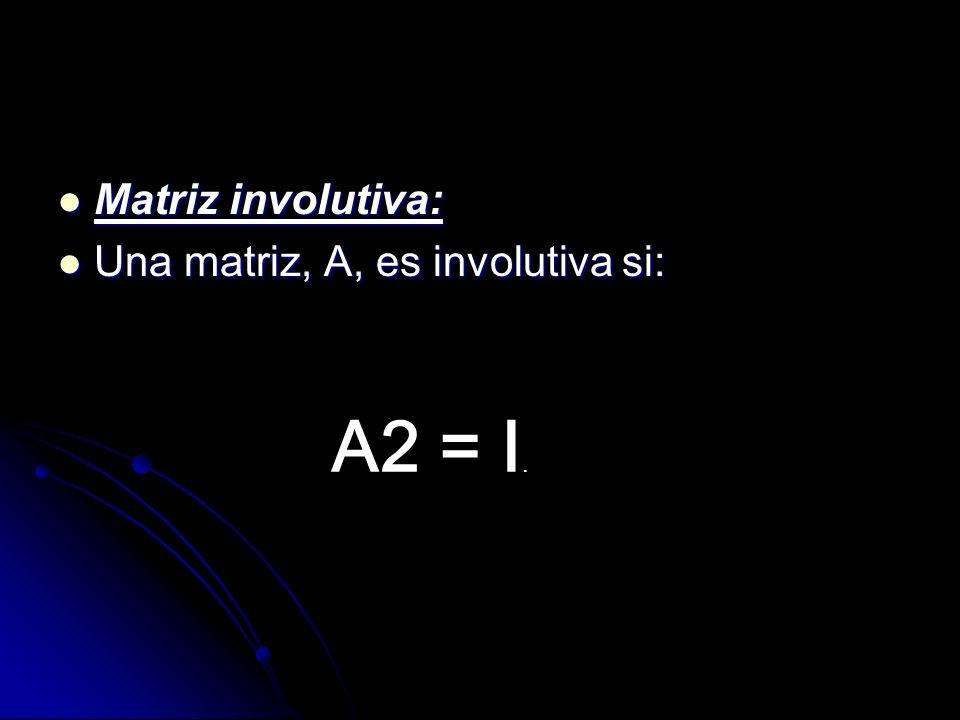 Matriz involutiva: Matriz involutiva: Una matriz, A, es involutiva si: Una matriz, A, es involutiva si: A2 = I.