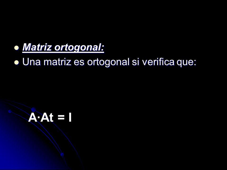 Matriz ortogonal: Matriz ortogonal: Una matriz es ortogonal si verifica que: Una matriz es ortogonal si verifica que: A·At = I