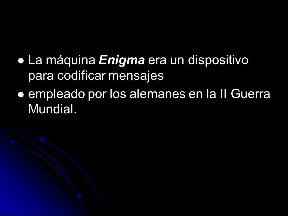 La máquina Enigma era un dispositivo para codificar mensajes empleado por los alemanes en la II Guerra Mundial.