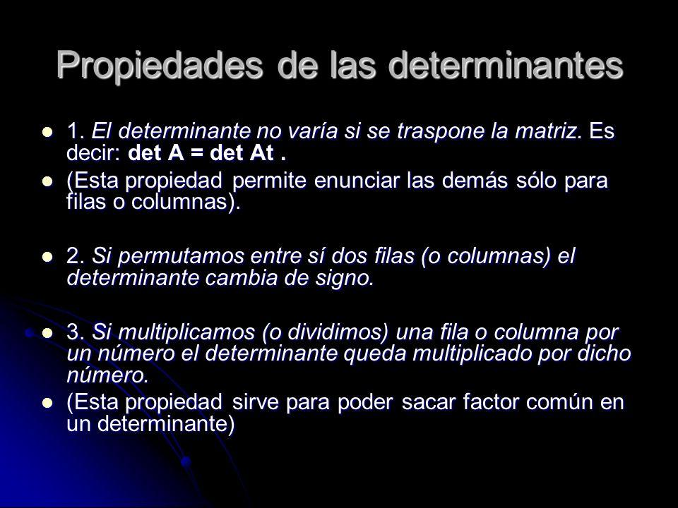 Propiedades de las determinantes 1. El determinante no varía si se traspone la matriz. Es decir: det A = det At. 1. El determinante no varía si se tra