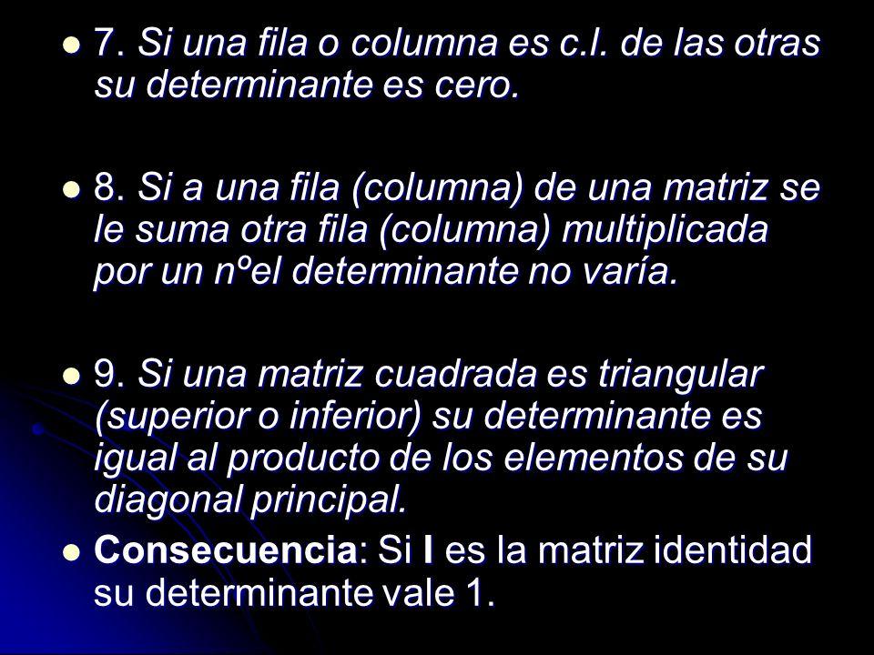 7. Si una fila o columna es c.l. de las otras su determinante es cero. 7. Si una fila o columna es c.l. de las otras su determinante es cero. 8. Si a