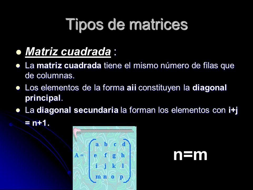 Tipos de matrices : Matriz cuadrada : La matriz cuadrada tiene el mismo número de filas que de columnas. La matriz cuadrada tiene el mismo número de f