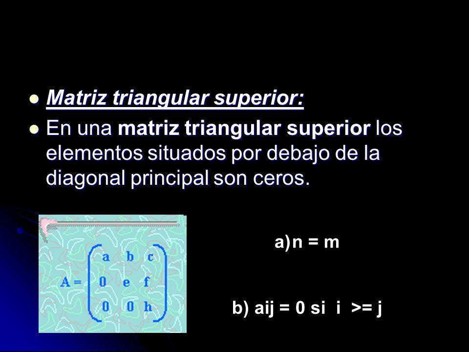 Matriz triangular superior: Matriz triangular superior: En una matriz triangular superior los elementos situados por debajo de la diagonal principal s