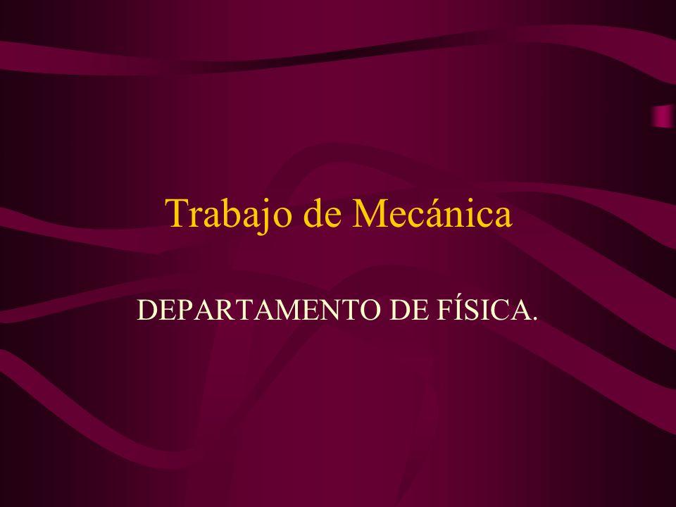 Trabajo de Mecánica DEPARTAMENTO DE FÍSICA.
