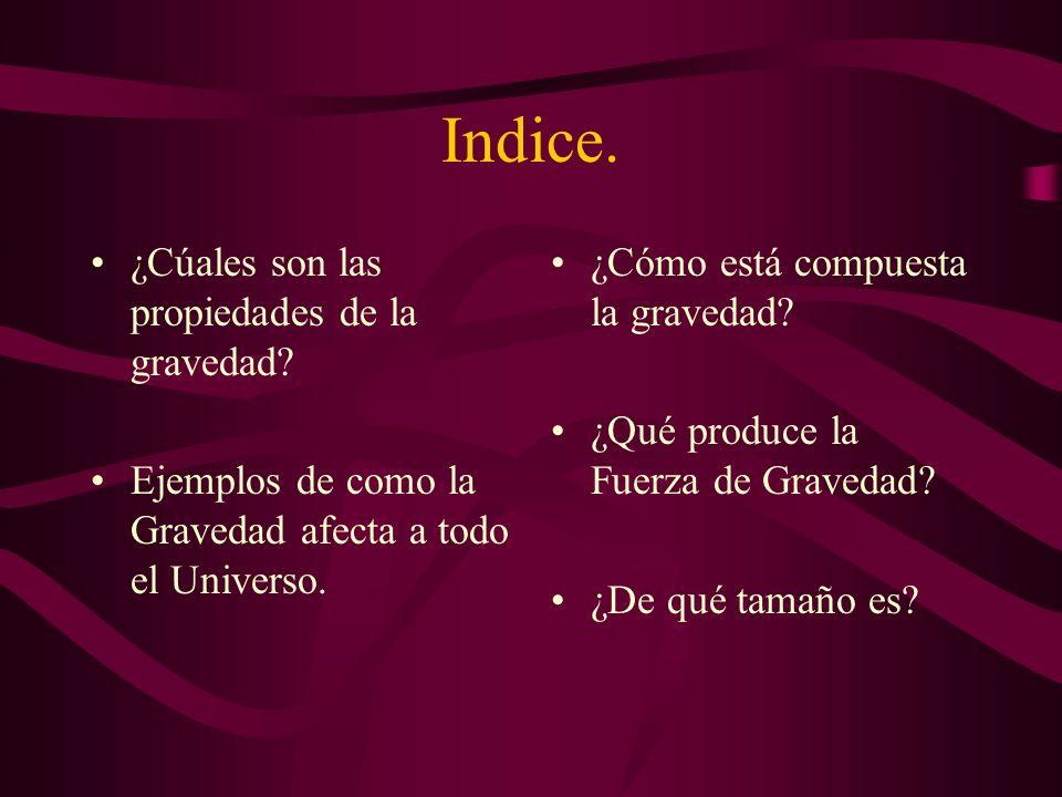 La Fuerza De Gravedad La fuerza que domina en el Universo a gran escala es la gravitacional.