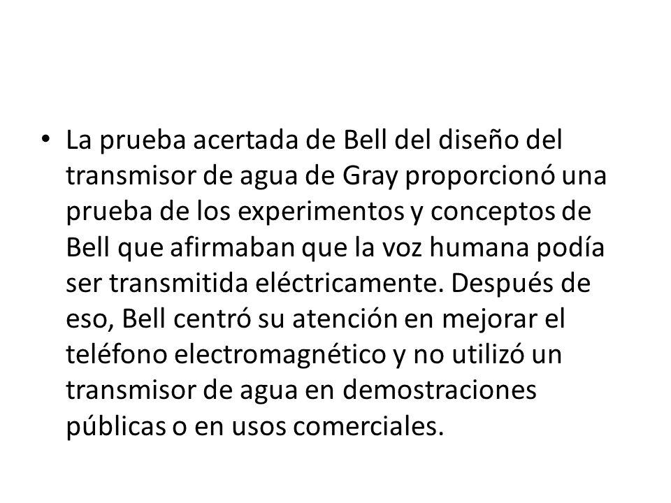 La prueba acertada de Bell del diseño del transmisor de agua de Gray proporcionó una prueba de los experimentos y conceptos de Bell que afirmaban que