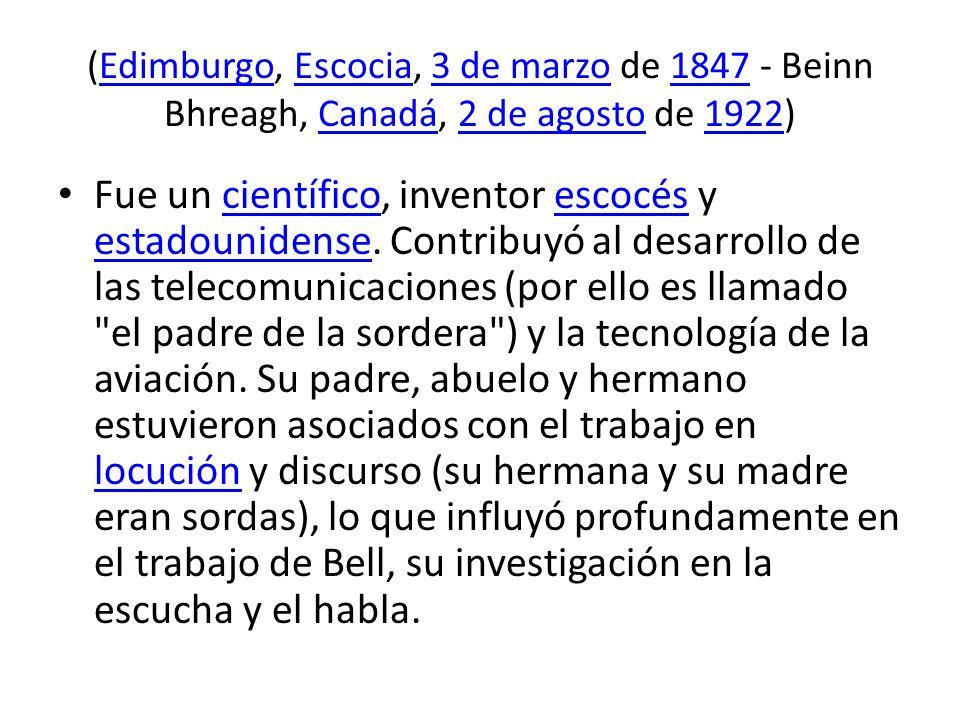 (Edimburgo, Escocia, 3 de marzo de 1847 - Beinn Bhreagh, Canadá, 2 de agosto de 1922)EdimburgoEscocia3 de marzo1847Canadá2 de agosto1922 Fue un cientí