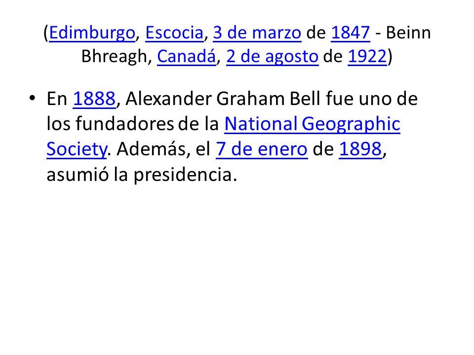 (Edimburgo, Escocia, 3 de marzo de 1847 - Beinn Bhreagh, Canadá, 2 de agosto de 1922)EdimburgoEscocia3 de marzo1847Canadá2 de agosto1922 En 1888, Alex
