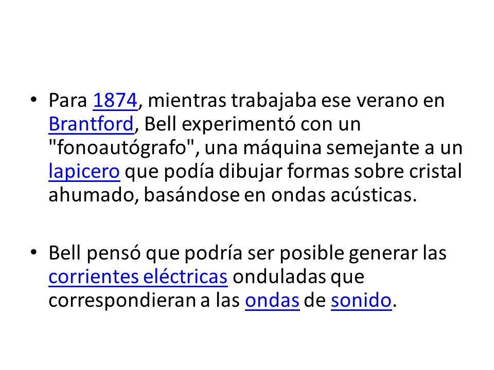 Para 1874, mientras trabajaba ese verano en Brantford, Bell experimentó con un