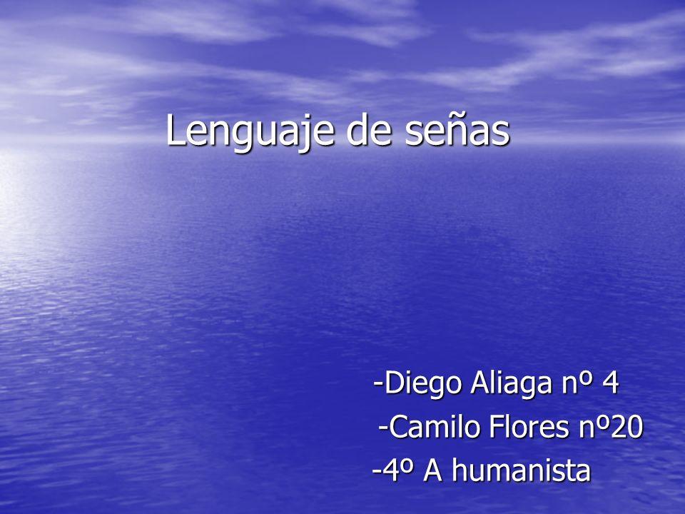 Lenguaje de señas -Diego Aliaga nº 4 -Diego Aliaga nº 4 -Camilo Flores nº20 -Camilo Flores nº20 -4º A humanista -4º A humanista