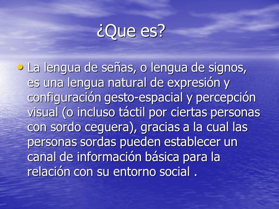 ¿Que es? ¿Que es? La lengua de señas, o lengua de signos, es una lengua natural de expresión y configuración gesto-espacial y percepción visual (o inc