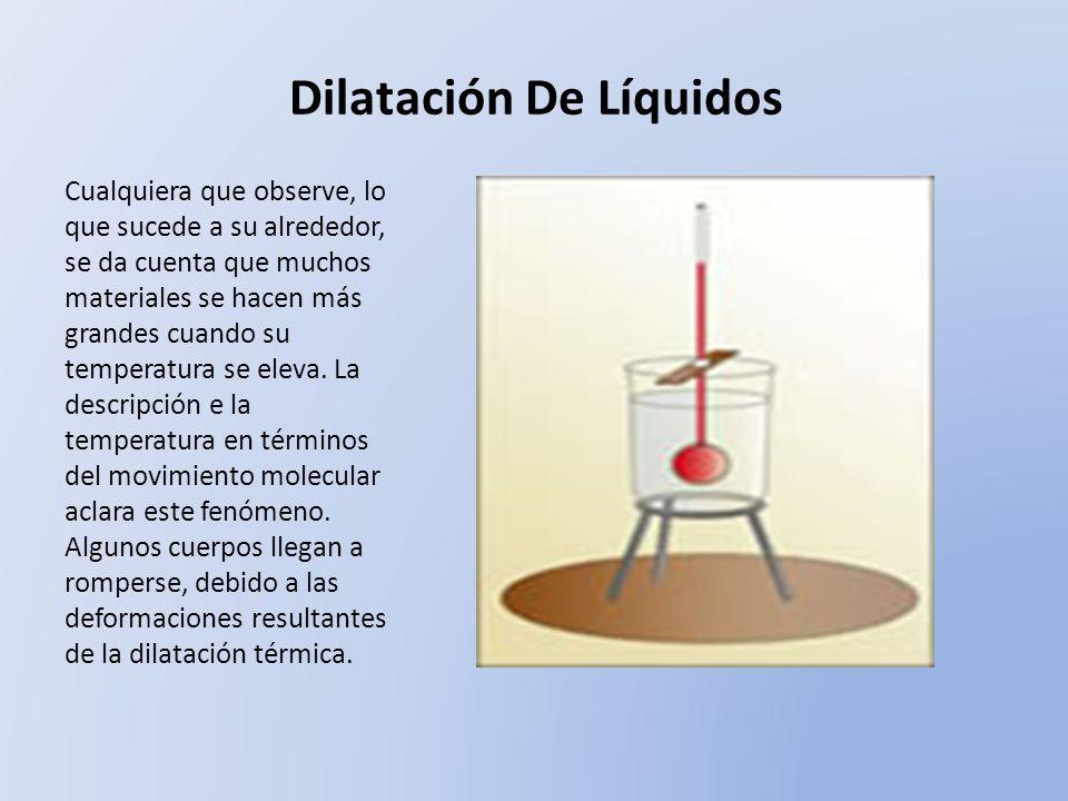 Los líquidos se caracterizan por dilatarse al aumentar la temperatura, siendo su dilatación volumétrica unas diez veces mayor que la de los sólidos.