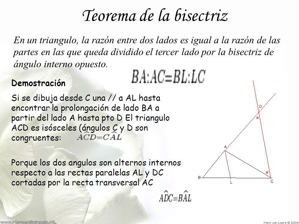Teorema de la bisectriz En un triangulo, la razón entre dos lados es igual a la razón de las partes en las que queda dividido el tercer lado por la bi