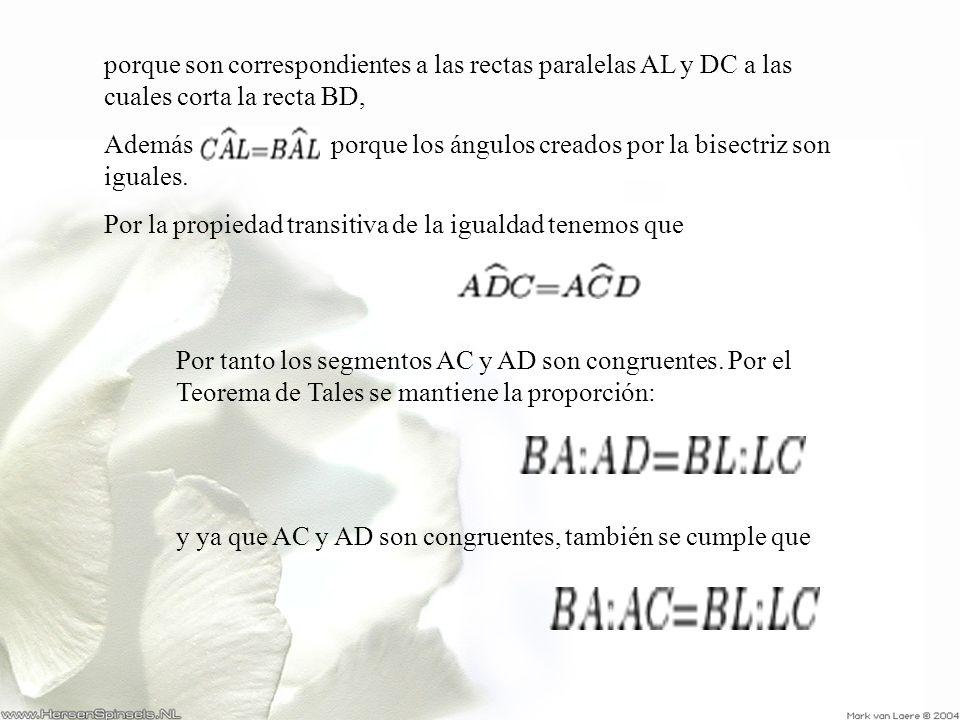 Por tanto los segmentos AC y AD son congruentes. Por el Teorema de Tales se mantiene la proporción: y ya que AC y AD son congruentes, también se cumpl