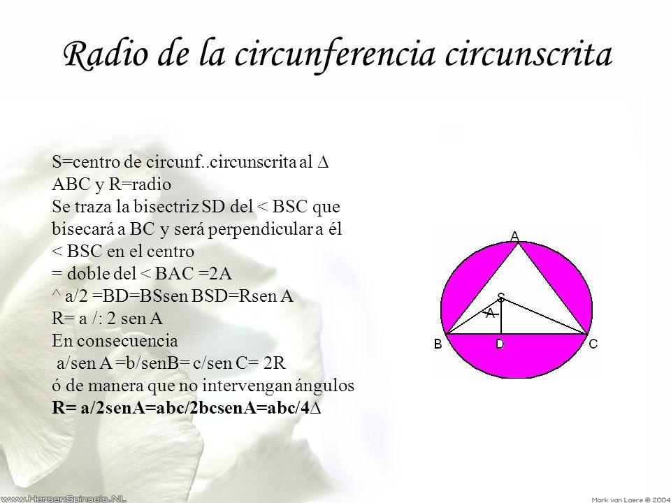 Radio de la circunferencia circunscrita S=centro de circunf..circunscrita al ABC y R=radio Se traza la bisectriz SD del < BSC que bisecará a BC y será